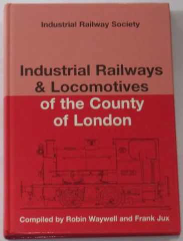Industrial Railways and Locomotives of the County of London, by Robin Waywell and Frank Jux